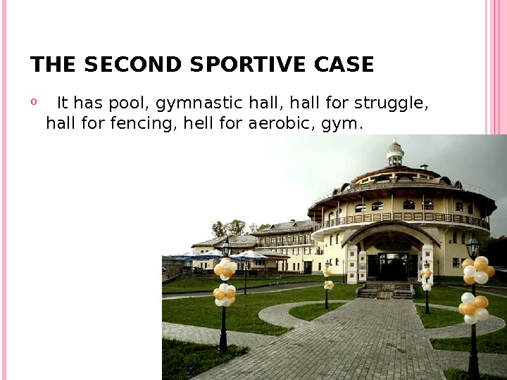THE SECOND SPORTIVE CASE o  It has pool, gymnastic hall, hall for struggle,  hall