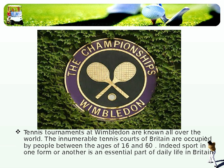 Tennis tournaments at Wimbledon are known all over the world. The innumerable tennis courts