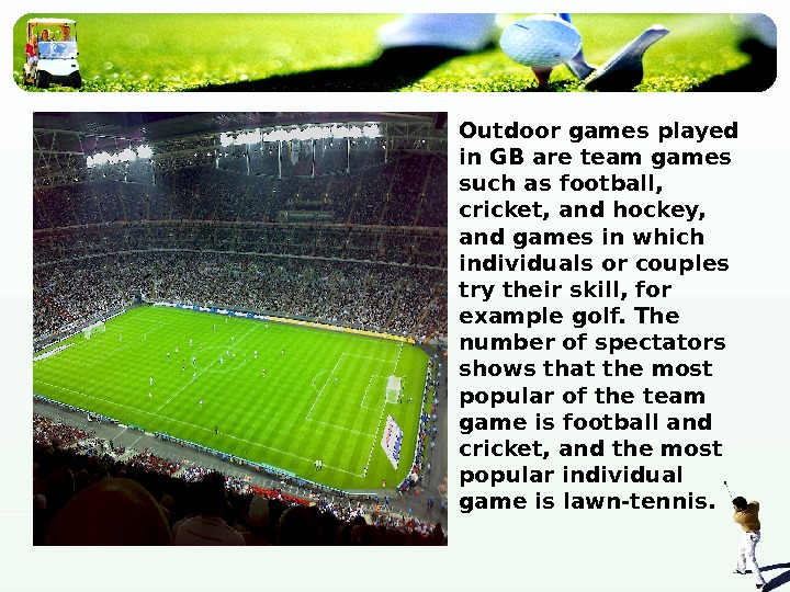 Outdoor games played in GB are team games such as football,  cricket, and