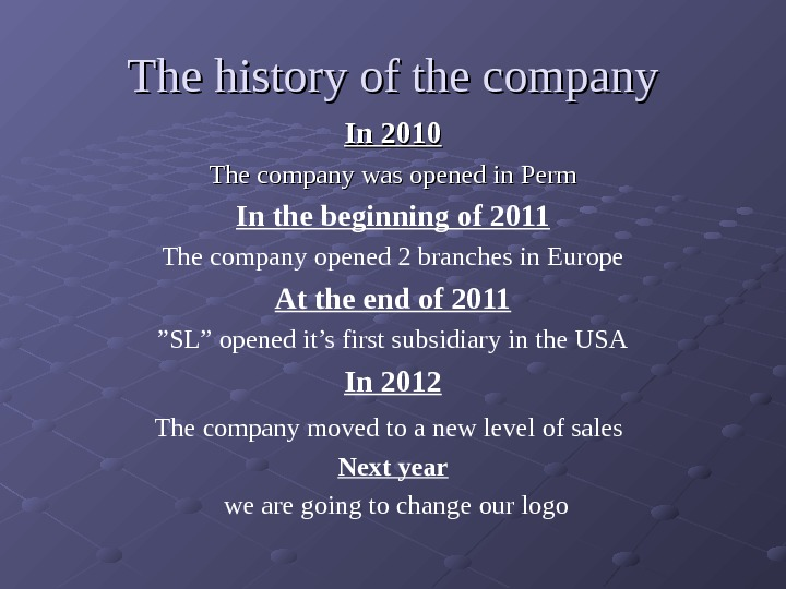 TT he history of the company In 2010 The company was opened in Perm In the