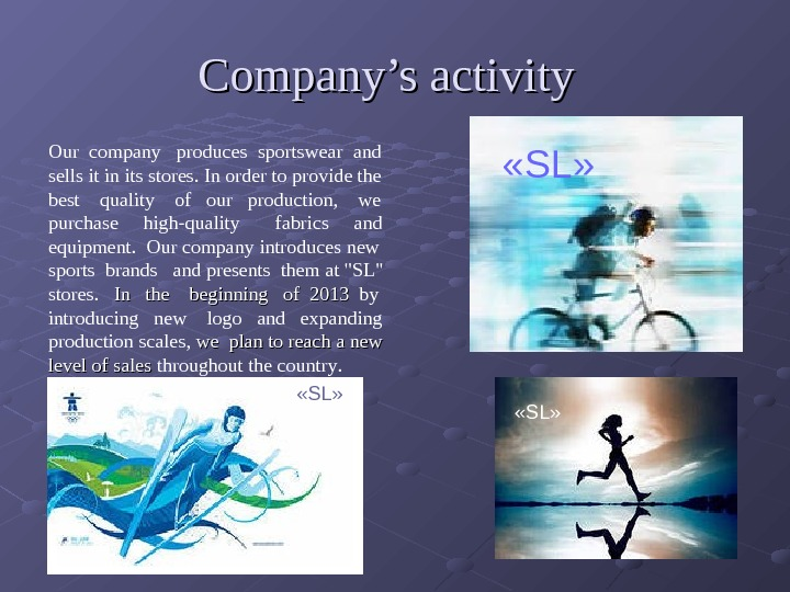 Company's activity « SL » Our  company produces  sportswear  and sells it in