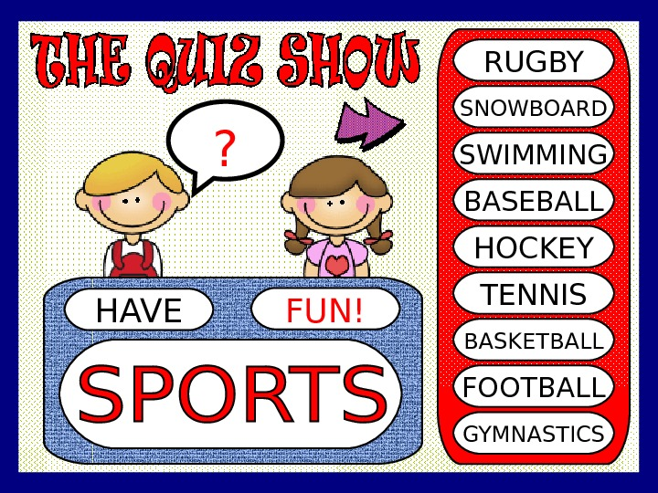 HAVE FUN!? RUGBY SNOWBOARD SWIMMING BASEBALL HOCKEY TENNIS BASKETBALL FOOTBALL GYMNASTICS