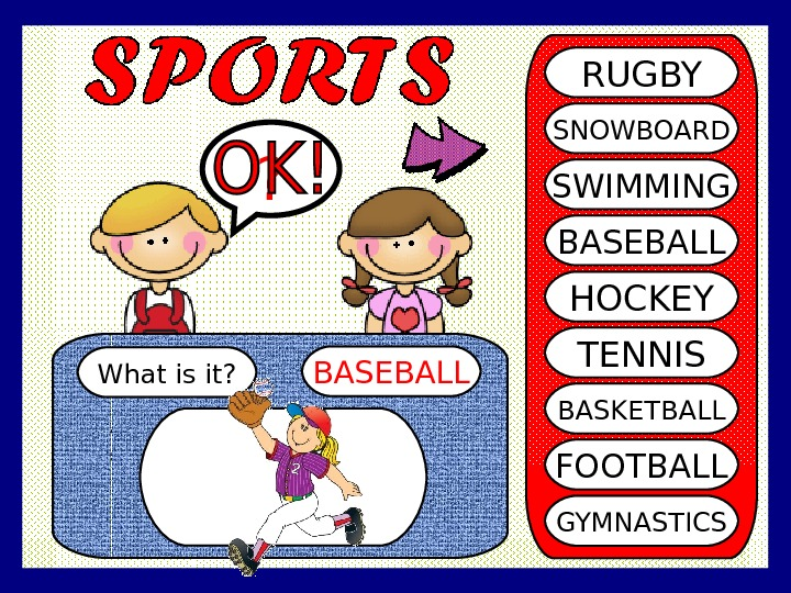 What is it? BASEBALL? RUGBY SNOWBOARD SWIMMING BASEBALL HOCKEY TENNIS BASKETBALL FOOTBALL GYMNASTICS