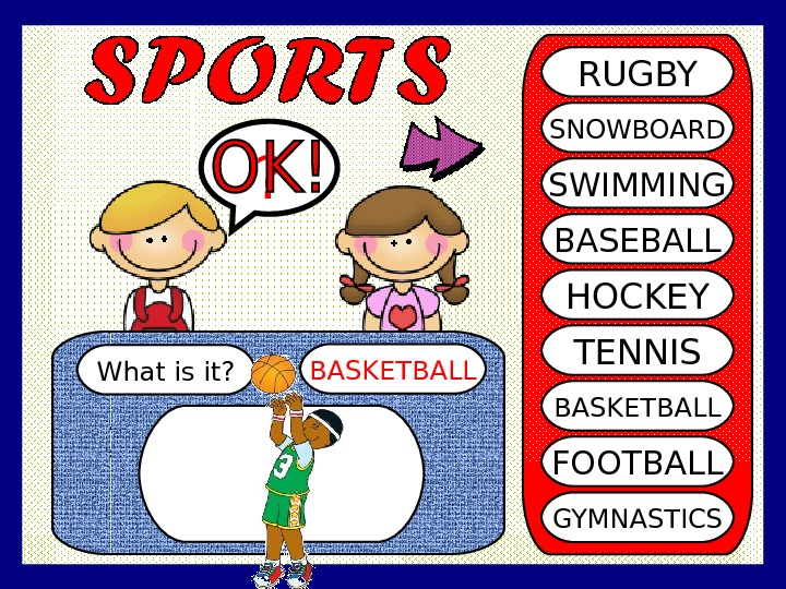What is it? BASKETBALL? RUGBY SNOWBOARD SWIMMING BASEBALL HOCKEY TENNIS BASKETBALL FOOTBALL GYMNASTICS
