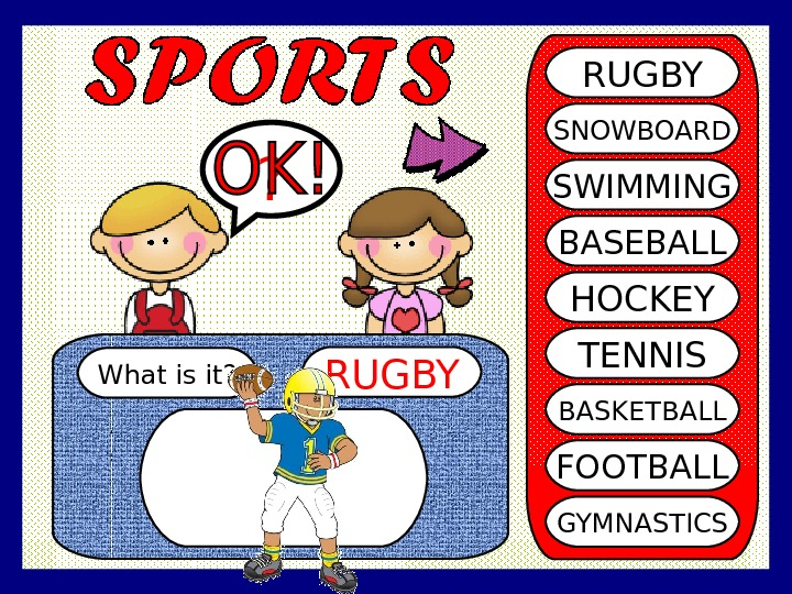 What is it? RUGBY SNOWBOARD SWIMMING BASEBALL HOCKEY TENNIS BASKETBALL FOOTBALL GYMNASTICS