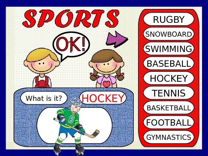 What is it? HOCKEY? RUGBY SNOWBOARD SWIMMING BASEBALL HOCKEY TENNIS BASKETBALL FOOTBALL GYMNASTICS