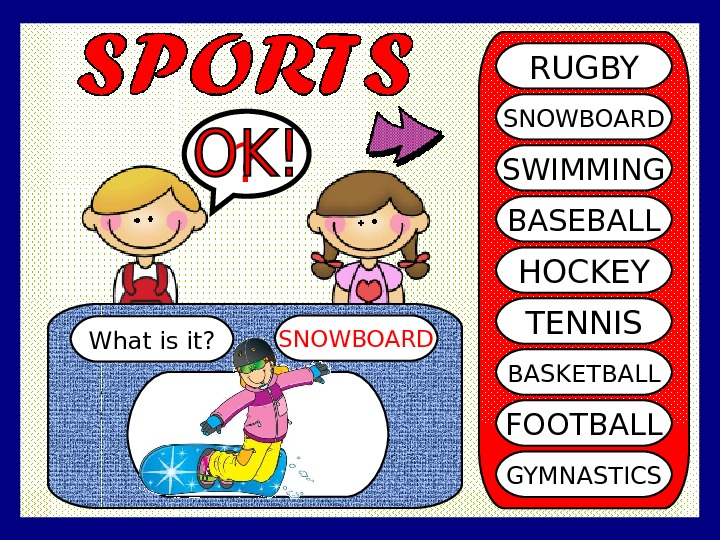 What is it? SNOWBOARD? RUGBY SNOWBOARD SWIMMING BASEBALL HOCKEY TENNIS BASKETBALL FOOTBALL GYMNASTICS