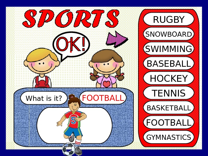 What is it? FOOTBALL? RUGBY SNOWBOARD SWIMMING BASEBALL HOCKEY TENNIS BASKETBALL FOOTBALL GYMNASTICS