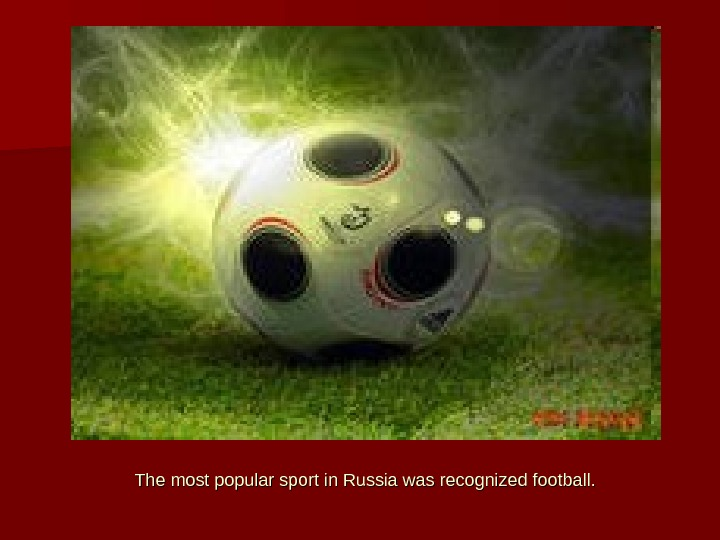 The most popular sport in Russia was recognized football.