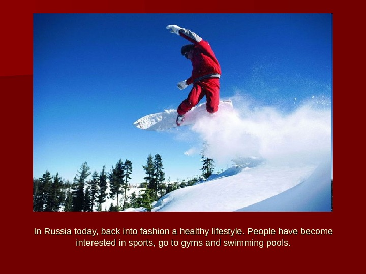 In Russia today, back into fashion a healthy lifestyle. People have become interested in sports, go