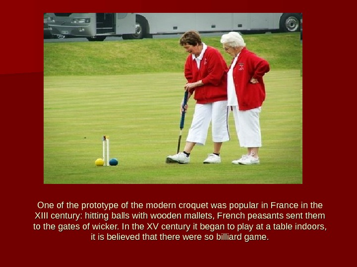 One of the prototype of the modern croquet was popular in France in the XIII century: