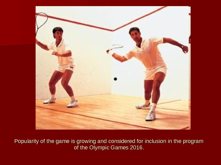 Popularity of the game is growing and considered for inclusion in the program of the Olympic