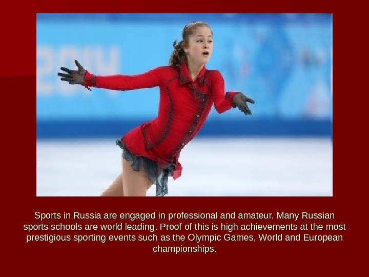 Sports in Russia are engaged in professional and amateur. Many Russian sports schools are world leading.