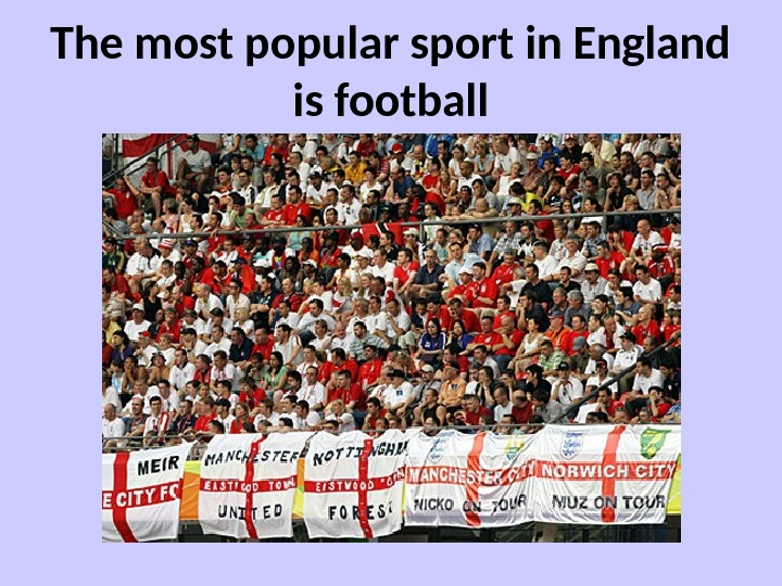 The most popular sport in England is football