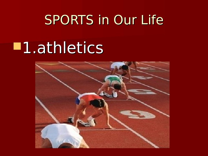SPORTS in Our Life 1. athletics