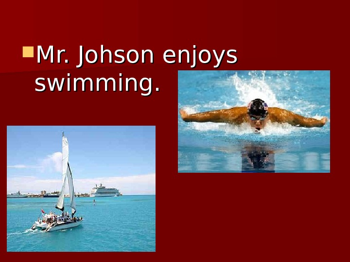 Mr. Johson enjoys swimming.