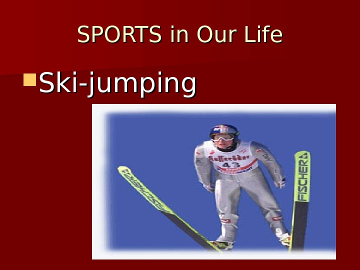 SPORTS in Our Life Ski-jumping