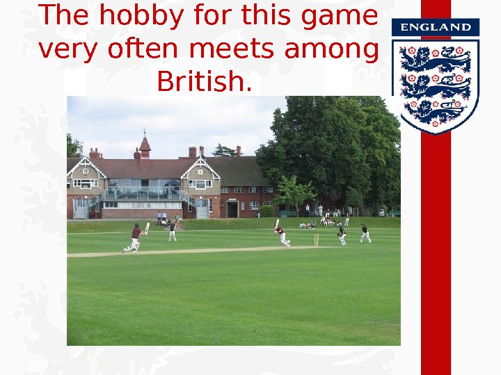 The hobby for this game very often meets among British.