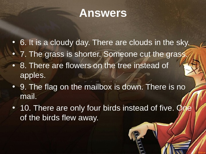 Answers • 6. It is a cloudy day. There are clouds in the sky.
