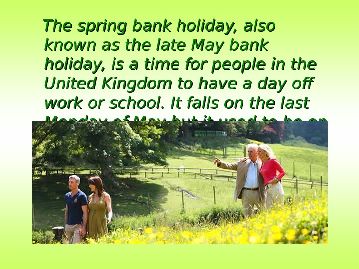The spring bank holiday, also known as the late May bank holiday, is a