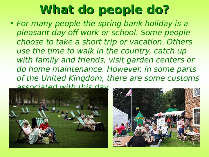 What do people do?  • For many people the spring bank holiday is