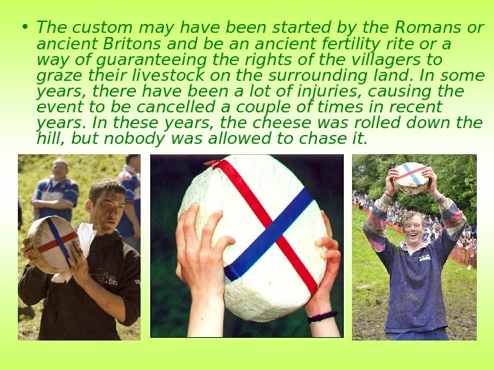 • The custom may have been started by the Romans or ancient Britons and