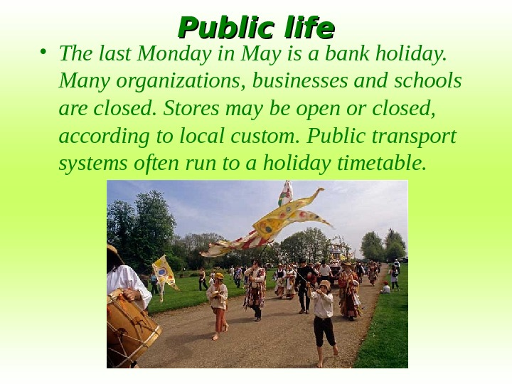 Public life • The last Monday in May is a bank holiday.  Many