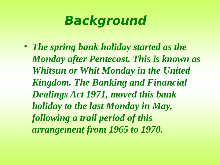 Background • The spring bank holiday started as the Monday after Pentecost. This is