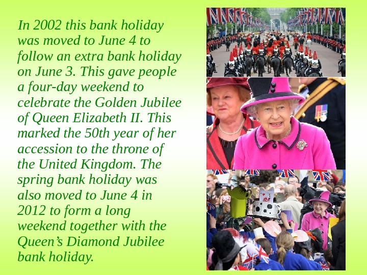 In 2002 this bank holiday was moved to June 4 to follow an extra