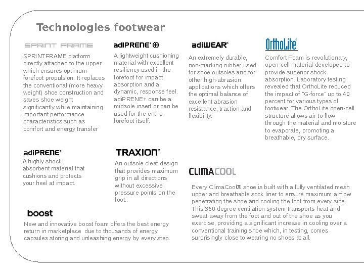 Technologies footwear A highly shock absorbent material that cushions and protects your heel at impact. A