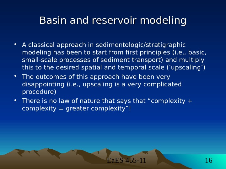 Ea. ES 455 -11 16 Basin and reservoir modeling • A classical approach in sedimentologic/stratigraphic
