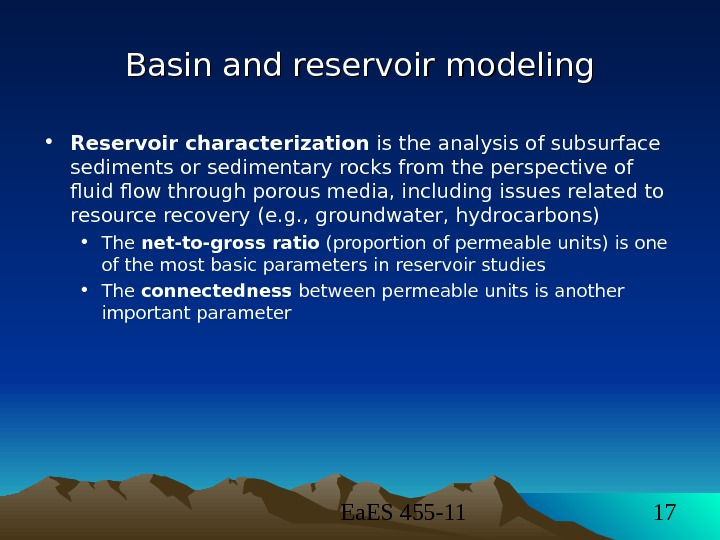 Ea. ES 455 -11 17 Basin and reservoir modeling • Reservoir characterization is the analysis
