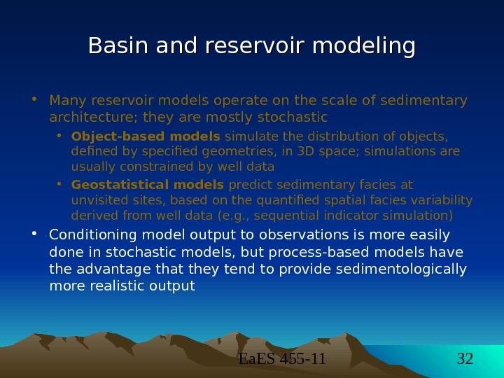Ea. ES 455 -11 32 Basin and reservoir modeling • Many reservoir models operate on