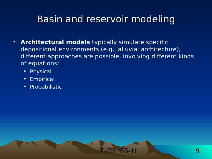 Ea. ES 455 -11 9 Basin and reservoir modeling • Architectural models typically simulate specific