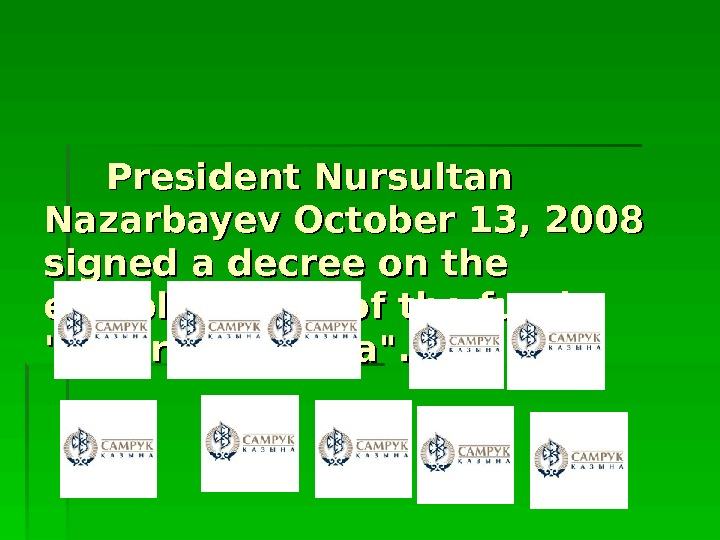 President Nursultan Nazarbayev October 13, 2008 signed a decree on the establishment of
