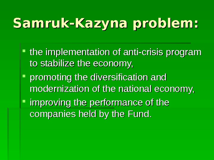 Samruk-Kazyna problem:  the implementation of anti-crisis program to stabilize the economy,  promoting