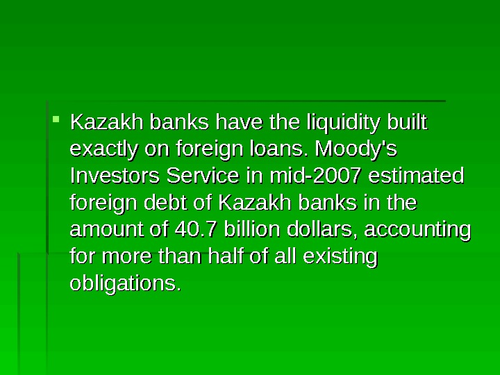 Kazakh banks have the liquidity built exactly on foreign loans. Moody's Investors Service in