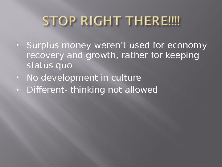 Surplus money weren't used for economy recovery and growth, rather for keeping status quo No