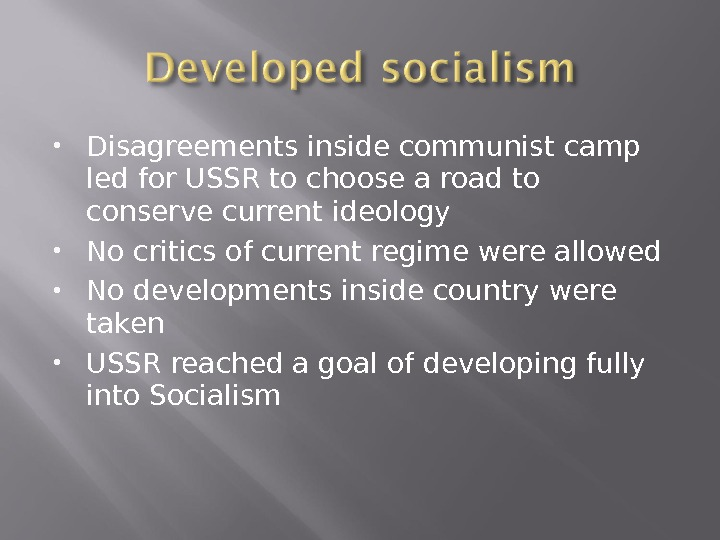 Disagreements inside communist camp led for USSR to choose a road to conserve current ideology