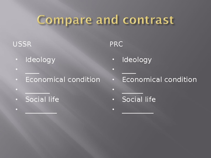 USSR PRC Ideology ____ Economical condition _______ Social life _____ Ideology ____ Economical condition ______ Social