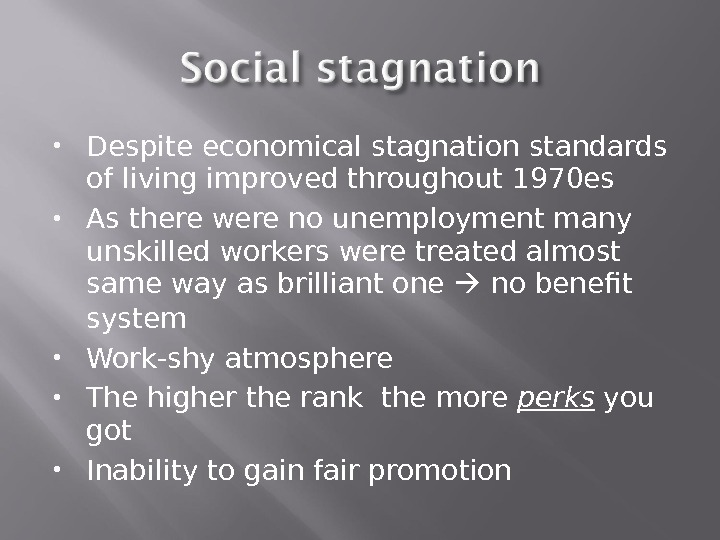 Despite economical stagnation standards of living improved throughout 1970 es As there were no unemployment