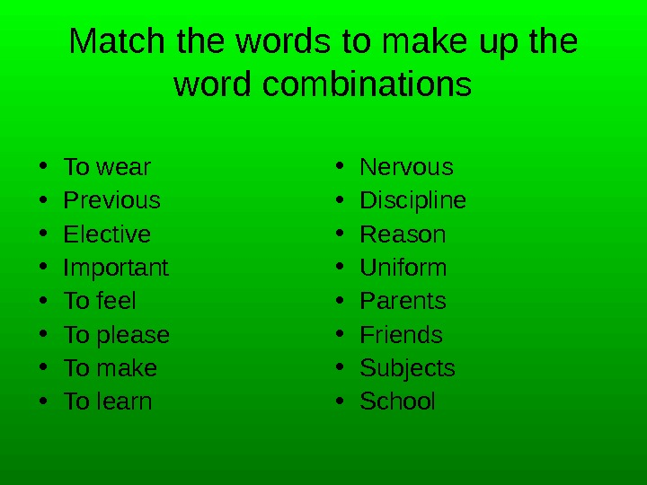 Match the words to make up the word combinations • To wear • Previous • Elective