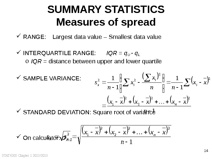 STAT 6202 Chapter 1 2012/2013 14 SUMMARY STATISTICS Measures of spread RANGE:  Largest data value