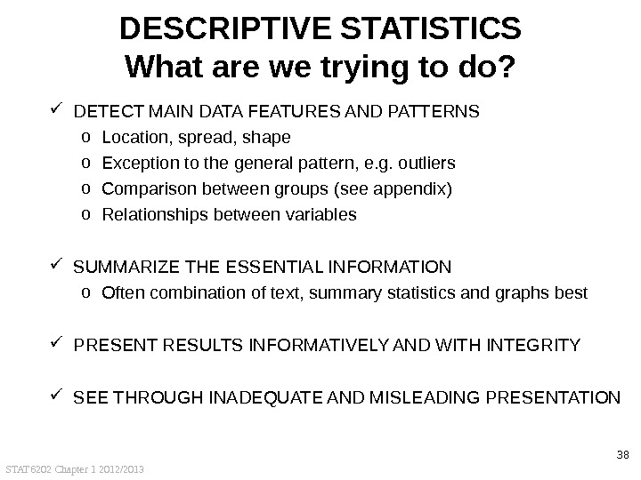STAT 6202 Chapter 1 2012/2013 38 DESCRIPTIVE STATISTICS What are we trying to do?  DETECT