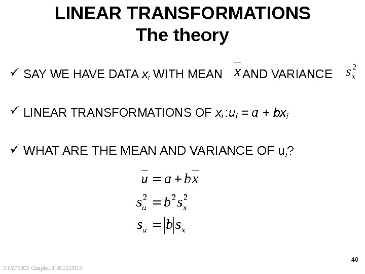 STAT 6202 Chapter 1 2012/2013 40 LINEAR TRANSFORMATIONS The theory SAY WE HAVE DATA xi