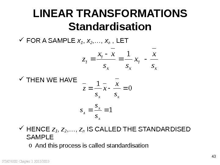 STAT 6202 Chapter 1 2012/2013 43 LINEAR TRANSFORMATIONS Standardisation F OR A SAMPLE x 1 ,
