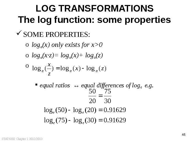 STAT 6202 Chapter 1 2012/2013 46 LOG TRANSFORMATIONS The log function: some properties SOME PROPERTIES :