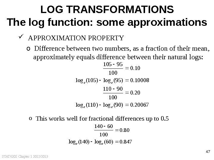 STAT 6202 Chapter 1 2012/2013 47 LOG TRANSFORMATIONS The log function: some approximations  APPROXIMATION PROPERTY
