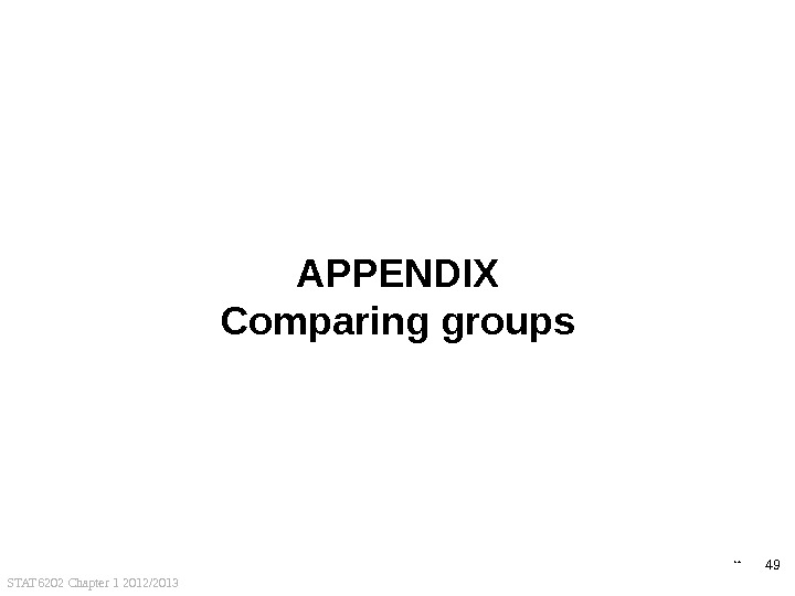 STAT 6202 Chapter 1 2012/2013 49 APPENDIX Comparing groups back