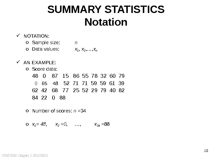 STAT 6202 Chapter 1 2012/2013 10 SUMMARY STATISTICS Notation NOTATION: o Sample size: n o Data